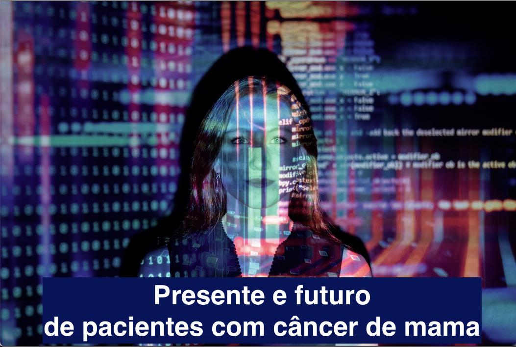 Presente e futuro de pacientes com câncer de mama